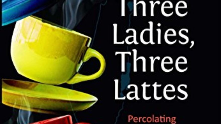 """The cover of Tzippi Shaked's book: """"Three Ladies, Three Lattes: Percolating Discussions in the Holy Land."""" Credit: Amazon."""